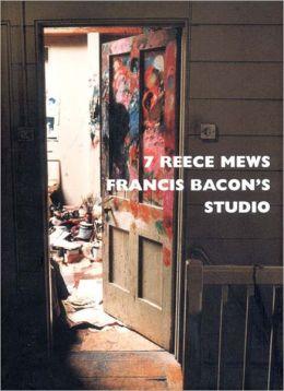7 Reece Mews: Francis Bacon's Studio Perry Ogden and John Edwards