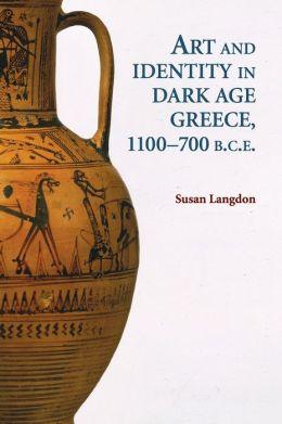 Art and Identity in Dark Age Greece, 1100-700 BC Susan Helen Langdon