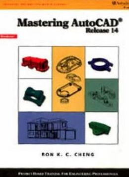 Mastering AutoCAD, Release 14 Ron Cheng