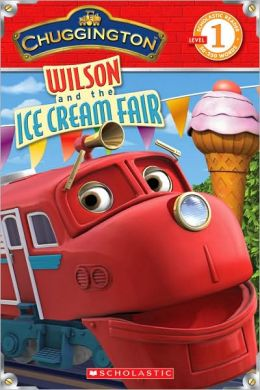 Chuggington: Wilson and the Ice Cream Fair Mara Conlon