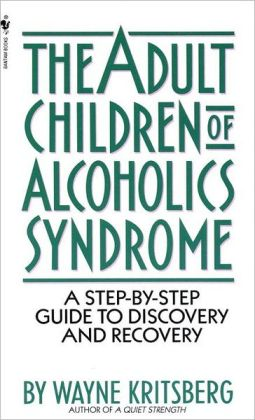 Adult Children of Alcoholics Syndrome: A Step Step Guide To Discovery And Recovery