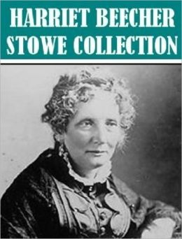 The life and works of harriet beecher stowe