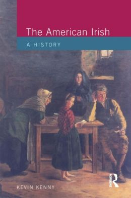 The American Irish: A History 1st Edition Kenny, Kevin published