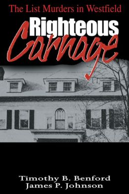 Righteous Carnage: The List Murders in Westfield Timothy B. Benford