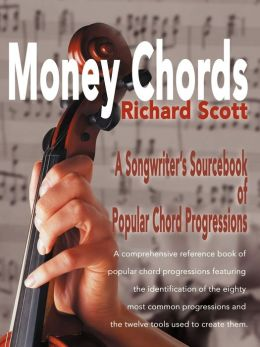 Money Chords: A Songwriter's Sourcebook of Popular Chord Progressions Richard Scott