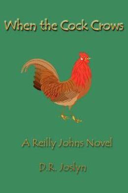 When the Cock Crows: A Reilly Johns Novel David R. Joslyn