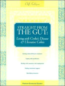 Straight from the Gut: Living with Crohn's Disease & Ulcerative Colitis (Patient Centered Guides) Cliff Kalibjian