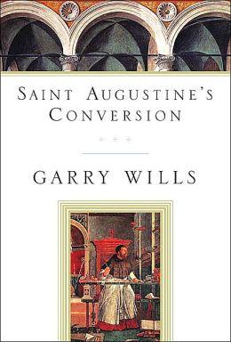 Saint Augustine's Conversion Garry Wills