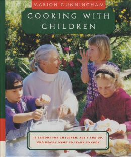 Cooking with Children: 15 Lessons for Children, Age 7 and Up, Who Really Want to Learn to Cook Marion Cunningham