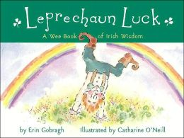 Leprechaun Luck: A Wee Book of Irish Wisdom Erin Gobragh and Catharine O'Neill