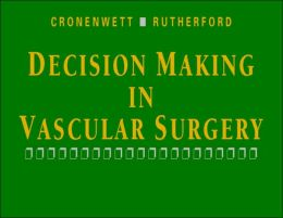 Decision Making in Vascular Surgery Jack L. Cronenwett and Robert B. Rutherford