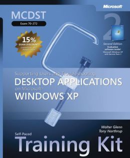 MCDST Desktop Applications on a Microsoft Windows XP Operating System Self-Paced Training Kit: Exam 70-272 Walter Glenn