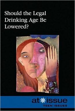 Should the Legal Drinking Age Be Lowered? (At Issue) Stefan Kiesbye