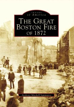 The Great Boston Fire of 1872 (MA) (Images of America) Anthony Mitchell Sammarco