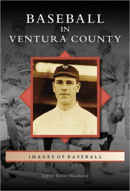 Baseball in Ventura County (CA) (Images of Baseball) Jeffrey Wayne Maulhardt