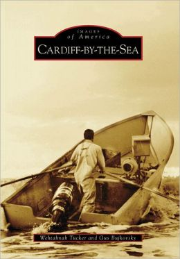 Cardiff-by-the-Sea (CA) (Images of America) Wehtahnah Tucker and Gus Bujkovsky