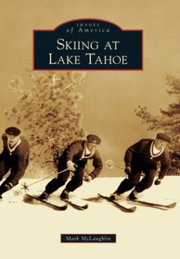 Skiing at Lake Tahoe (Images of America) Mark McLaughlin