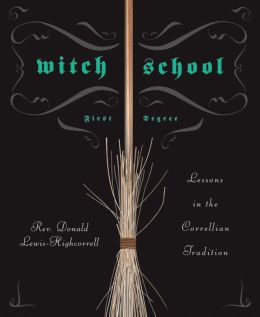 Witch School First Degree: Lessons in the Correllian Tradition Donald Lewis-Highcorrel