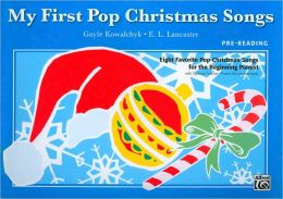 My First Pop Christmas Songs: Eight Favorite Pop Christmas Songs for the Beginning Pianist (My First... (Alfred)) Gayle Kowalchyk and E. L. Lancaster