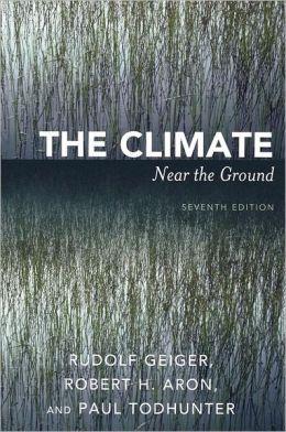 The Climate Near the Ground Rudolf Geiger, Robert H. Aron and Paul Todhunter