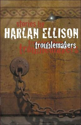 Troublemakers : Stories Harlan Ellison