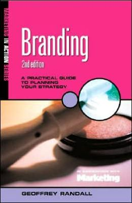Branding: A Practical Guide to Planning Your Strategy Geoffrey Randall