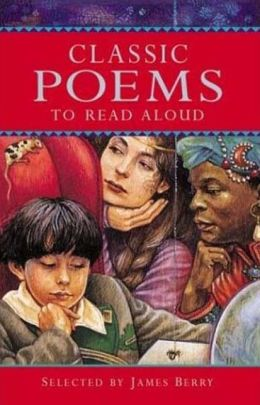 Classic Poems to Read Aloud (Classic Collections) James Berry and James Mayhew