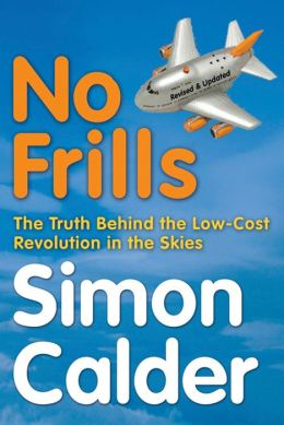 No Frills: The Truth Behind the Low-Cost Revolution in the Skies Simon Calder and Freddie Laker