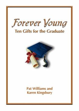Forever Young: Ten Gifts of Faith for the Graduate Pat Williams and Karen Kingsbury