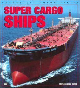 Super Cargo Ships (Enthusiast Color Series) Christopher Batio