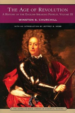 The Age of Revolution (A History of the English-Speaking Peoples, Vol. 3) Winston S. Churchill