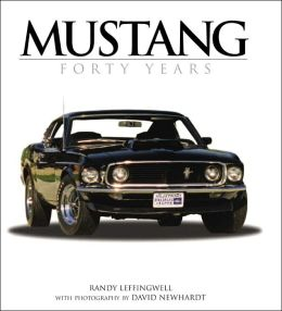 The Mustang Forty Year History Randy Leffingwell and David Newhardt
