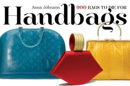 Handbags: 900 Bags to Die For Anna Johnson