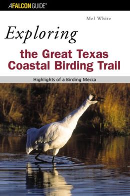 Exploring the Great Texas Coastal Birding Trail: Highlights of a Birding Mecca Mel White