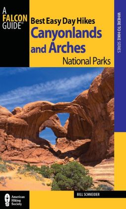 Best Easy Day Hikes Canyonlands and Arches National Parks 3rd (Best Easy Day Hikes Series) Bill Schneider