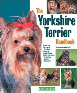The Yorkshire Terrier Handbook (Barron's Pet Handbooks) D. Caroline Coile Ph.D.