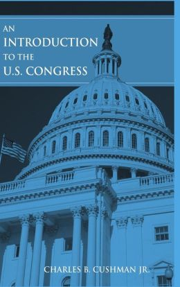 An Introduction to the U.s. Congress Charles Bancroft Cushman