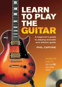learn to play the guitar a beginner 39 s guide to playing acoustic and electric guitar by phil. Black Bedroom Furniture Sets. Home Design Ideas