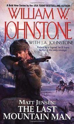 Matt Jensen, The Last Mountain Man (Matt Jensen: The Last Mountain Man) William W. Johnstone and J.A. Johnstone