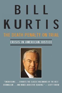 The Death Penalty on Trial: Crisis in American Justice Bill Kurtis
