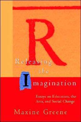 Releasing the imagination essays on education the arts and social change
