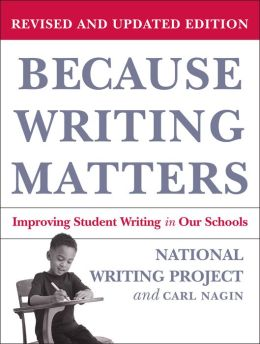 Because Writing Matters: Improving Student Writing in Our Schools National Writing Project and Carl Nagin