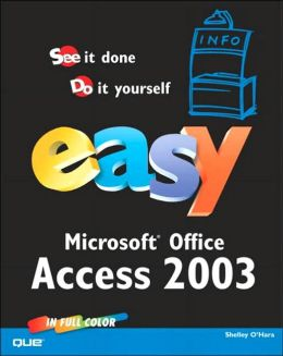 Easy Microsoft Office Access 2003 Shelley O'Hara