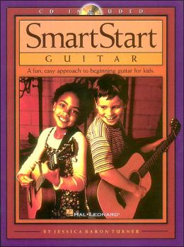 SmartStart Guitar: A Fun, Easy Approach to Beginning Guitar for Kids Jessica Baron Turner