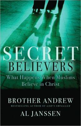 Secret Believers: What Happens When Muslims Believe in Christ Brother Andrew and Al Janssen