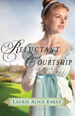 Reluctant Courtship, A: A Novel (The Daughters of Bainbridge House) Laurie Alice Eakes
