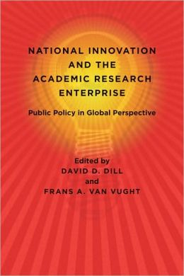 National Innovation and the Academic Research Enterprise: Public Policy in Global Perspective David D. Dill and Frans A. van van Vught