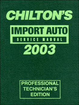 Chilton's Import Service Manual, 1999-2003 - Annual Edition (Chilton Professional Service Manuals) Chilton