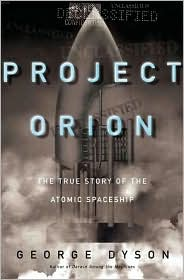 Project Orion: The True Story of the Atomic Spaceship George B. Dyson