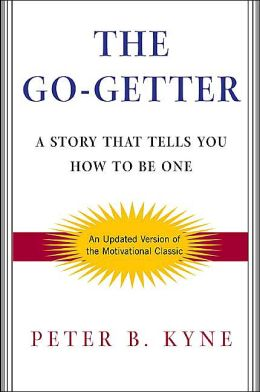 The Go-Getter: A Story That Tells You How to Be One Peter B Kyne
